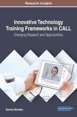 Innovative Technology Training Frameworks in CALL: Emerging Research and Opportunities - Advances in Educational Technologies and Instructional Design (Hardback)