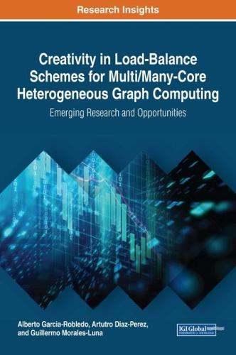 Creativity in Load-Balance Schemes for Multi/Many-Core Heterogeneous Graph Computing: Emerging Research and Opportunities - Advances in Computer and Electrical Engineering (Hardback)