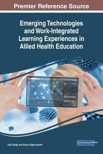 Emerging Technologies and Work-Integrated Learning Experiences in Allied Health Education - Advances in Educational Technologies and Instructional Design (Hardback)