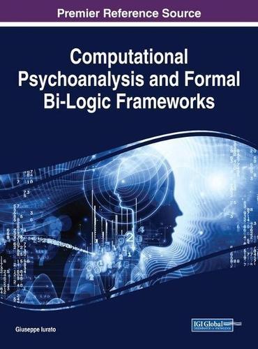 Computational Psychoanalysis and Formal Bi-Logic Frameworks (Hardback)