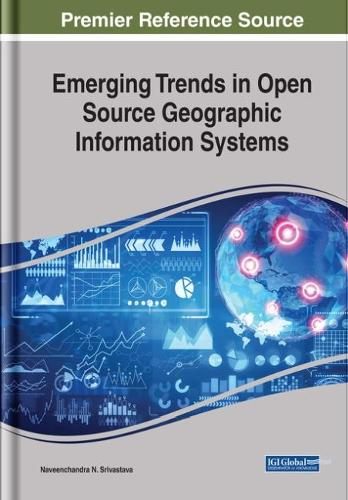 Emerging Trends in Open Source Geographic Information Systems - Advances in Geospatial Technologies (Hardback)