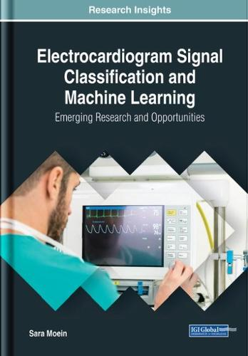 Electrocardiogram Signal Classification and Machine Learning: Emerging Research and Opportunities (Hardback)