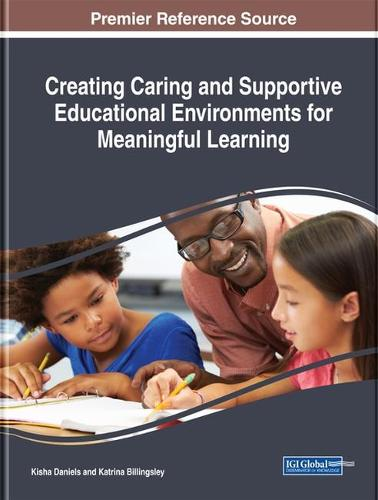 Creating Caring and Supportive Educational Environments for Meaningful Learning - Advances in Educational Technologies and Instructional Design (Hardback)