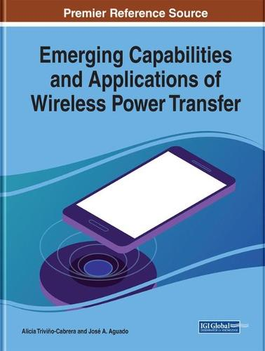 Emerging Capabilities and Applications of Wireless Power Transfer - Advances in Wireless Technologies and Telecommunication (Hardback)