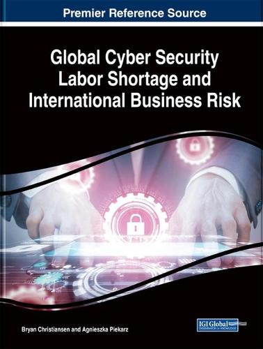 Global Cyber Security Labor Shortage and International Business Risk - Advances in Business Strategy and Competitive Advantage (Hardback)
