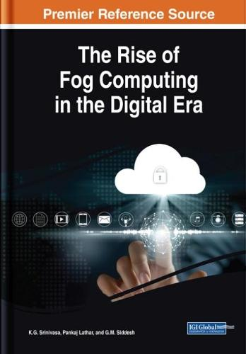 The Rise of Fog Computing in the Digital Era - Advances in Computer and Electrical Engineering (Hardback)