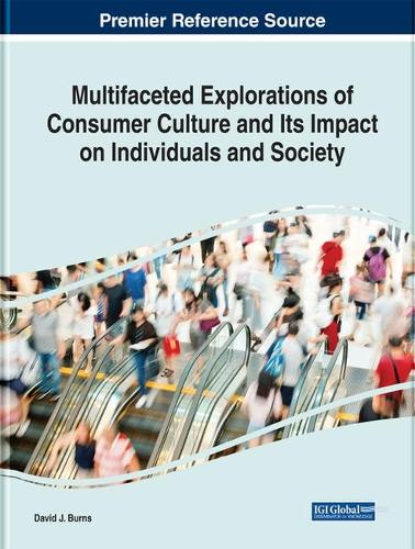 Multifaceted Explorations of Consumer Culture and Its Impact on Individuals and Society - Advances in Marketing, Customer Relationship Management, and E-Services (Hardback)