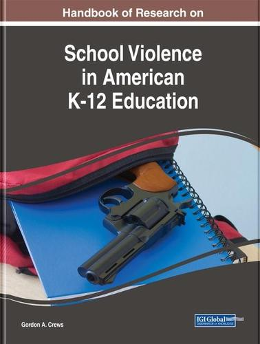 Handbook of Research on School Violence in American K-12 Education - Advances in Early Childhood and K-12 Education (Hardback)