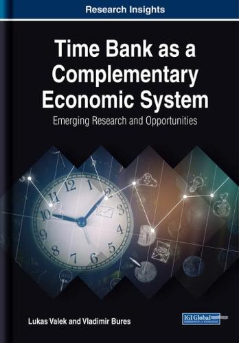 Time Bank as a Complementary Economic System: Emerging Research and Opportunities (Hardback)