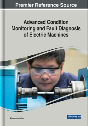 Advanced Condition Monitoring and Fault Diagnosis of Electric Machines - Advances in Computer and Electrical Engineering (Hardback)
