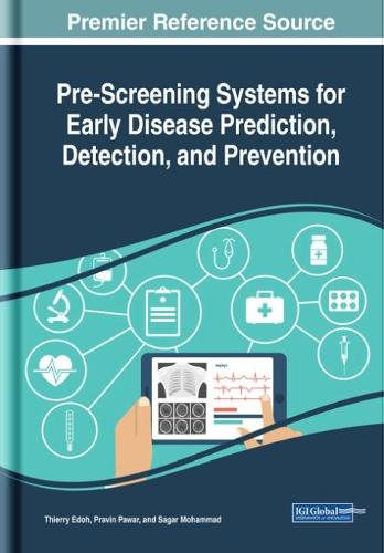 Pre-Screening Systems for Early Disease Prediction, Detection, and Prevention - Advances in Medical Diagnosis, Treatment, and Care (Hardback)