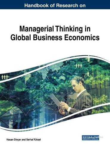 Handbook of Research on Managerial Thinking in Global Business Economics - Advances in Business Strategy and Competitive Advantage (Hardback)