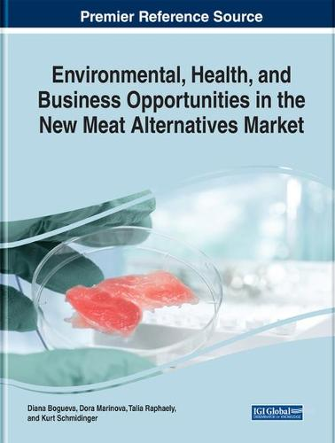 Environmental, Health, and Business Opportunities in the New Meat Alternatives Market - Advances in Business Strategy and Competitive Advantage (Hardback)
