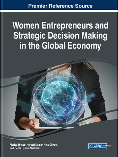 Women Entrepreneurs and Strategic Decision Making in the Global Economy - Advances in Business Strategy and Competitive Advantage (Hardback)