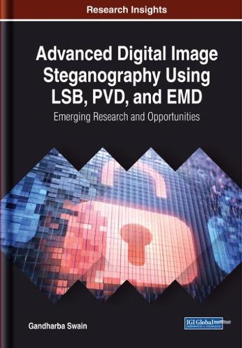 Advanced Digital Image Steganography Using LSB, PVD, and EMD: Emerging Research and Opportunities (Hardback)
