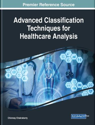 Advanced Classification Techniques for Healthcare Analysis (Hardback)