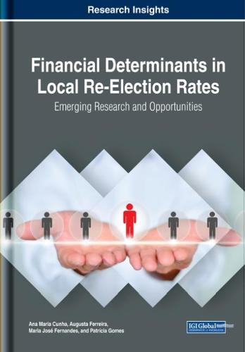 Financial Determinants in Local Re-Election Rates: Emerging Research and Opportunities - Advances in Public Policy and Administration (Hardback)
