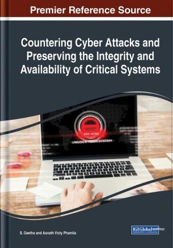 Countering Cyber Attacks and Preserving the Integrity and Availability of Critical Systems (Hardback)