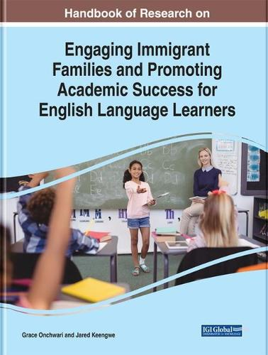 Handbook of Research on Engaging Immigrant Families and Promoting Academic Success for English Language Learners - Advances in Educational Technologies and Instructional Design (Hardback)