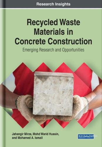 Recycled Waste Materials in Concrete Construction: Emerging Research and Opportunities - Advances in Civil and Industrial Engineering (Hardback)