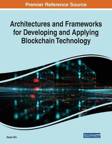 Architectures and Frameworks for Developing and Applying Blockchain Technology (Paperback)