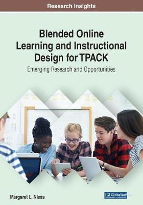 Blended Online Learning and Instructional Design for TPACK: Emerging Research and Opportunities (Paperback)