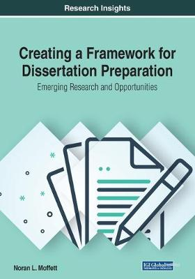 Creating a Framework for Dissertation Preparation: Emerging Research and Opportunities (Paperback)
