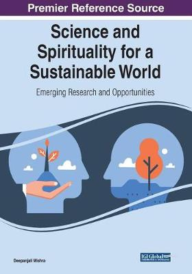 Science and Spirituality for a Sustainable World: Emerging Research and Opportunities (Paperback)
