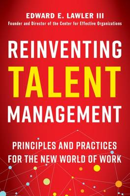 Reinventing Talent Management: Principles and Practices for the New World of Work (Hardback)