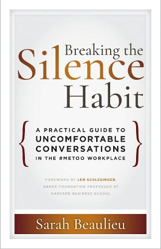 Breaking the Silence Habit: A Practical Guide to Uncomfortable Conversations in the #MeToo Workplace (Paperback)