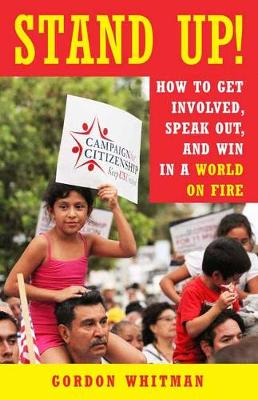 Stand Up!: How to Get Involved, Speak Out, and Win in a World on Fire (Paperback)