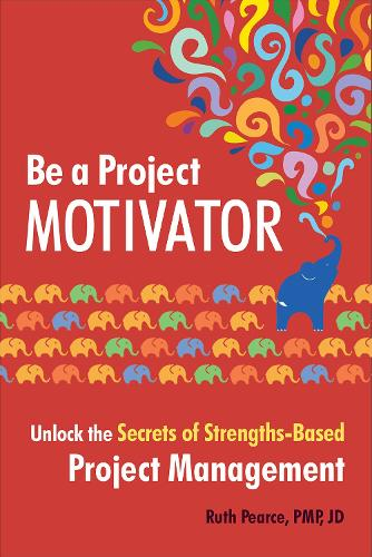 Be a Project Motivator: Unlock the Secrets of Strengths-Based Project Management (Paperback)