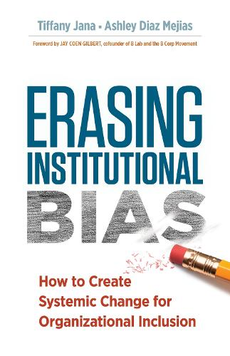 Erasing Institutional Bias: How to Create Systemic Change for Organizational Inclusion (Paperback)