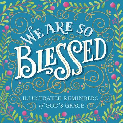 We Are So Blessed: Illustrated Reminders of God's Grace (Paperback)