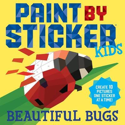 Paint By Sticker Kids: Beautiful Bugs: Create 10 Pictures One Sticker at a Time! (Kids Activity Book, Sticker Art, No Mess Activity, Keep Kids Busy) (Paperback)
