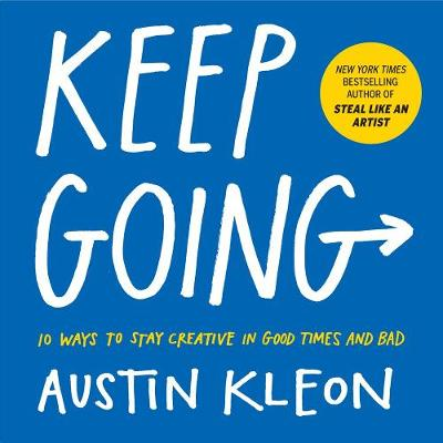 Keep Going: 10 Ways to Stay Creative in Good Times and Bad (Paperback)
