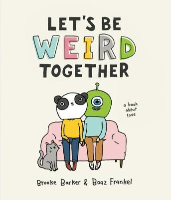 Let's Be Weird Together: A Book About Love (Hardback)