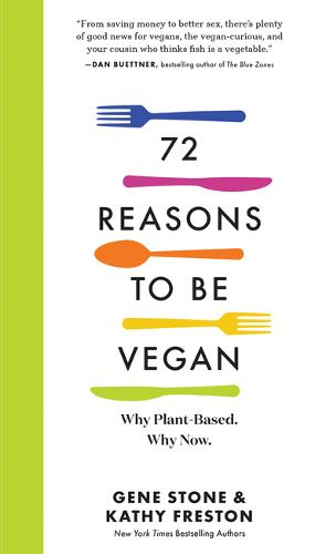 72 Reasons to Be Vegan: Why Plant-Based. Why Now. (Paperback)