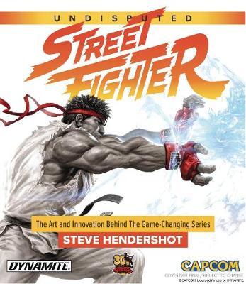 Undisputed Street Fighter: A 30th Anniversary Retrospective (Hardback)