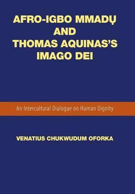 Afro-Igbo Mmadụ And Thomas Aquinas's Imago Dei: An Intercultural Dialogue on Human Dignity (Hardback)
