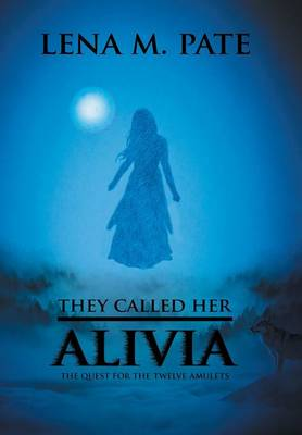 They Called Her Alivia: The Quest for the Twelve Amulets (Hardback)