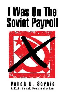 I Was on the Soviet Payroll (Hardback)