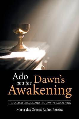 ADO and the Dawn's Awakening: The Sacred Chalice and the Dawn's Awakening (Paperback)