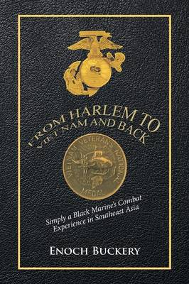 From Harlem to Viet Nam and Back: Simply a Black Marine's Combat Experience in Southeast Asia (Paperback)
