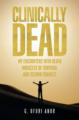 Clinically Dead: My Encounters with Death, Miracles of Survival, and Second Chances (Paperback)