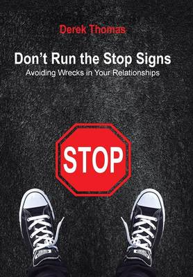 Don't Run the Stop Signs: Avoiding Wrecks in Your Relationships (Hardback)