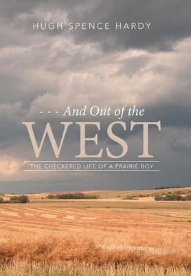 - - - And Out of the West: The Checkered Life of a Prairie Boy (Hardback)