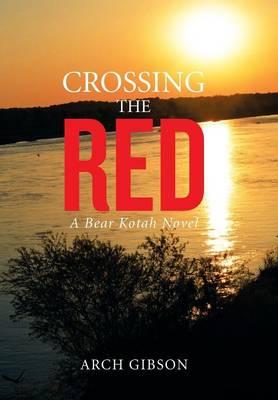 Crossing the Red: A Bear Kotah Novel (Hardback)