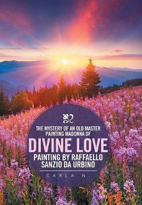 The Mystery of an Old Master Painting Madonna of Divine Love Painting by Raffaello Sanzio Da Urbino (Hardback)