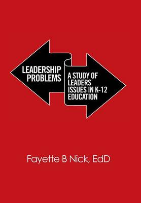 Leadership Problems: A Study of Leaders Issues in K-12 Education (Hardback)